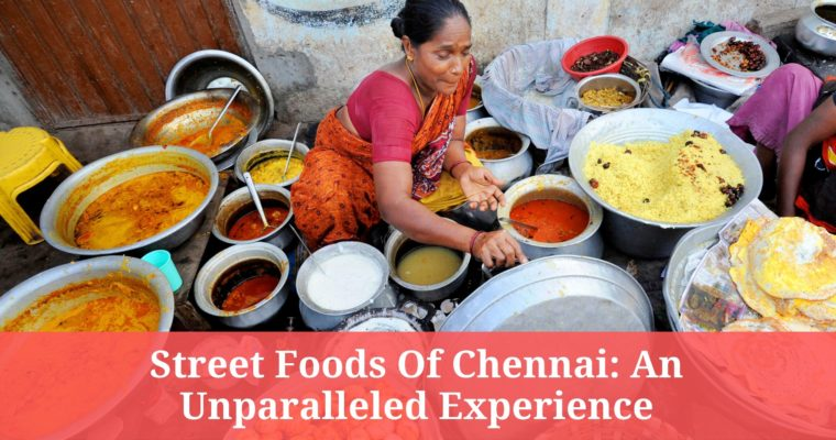 Street Foods of Chennai: An Unparalleled Experience